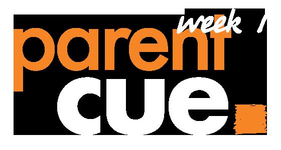 Parent Cue Week 1