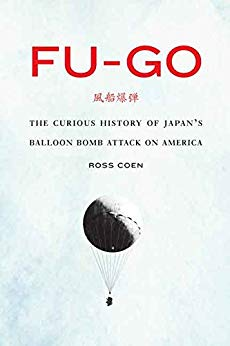 BOOK: Fu-go: The Curious History of Japan's Balloon Bomb Attack on America (Studies in War, Society, and the Military)