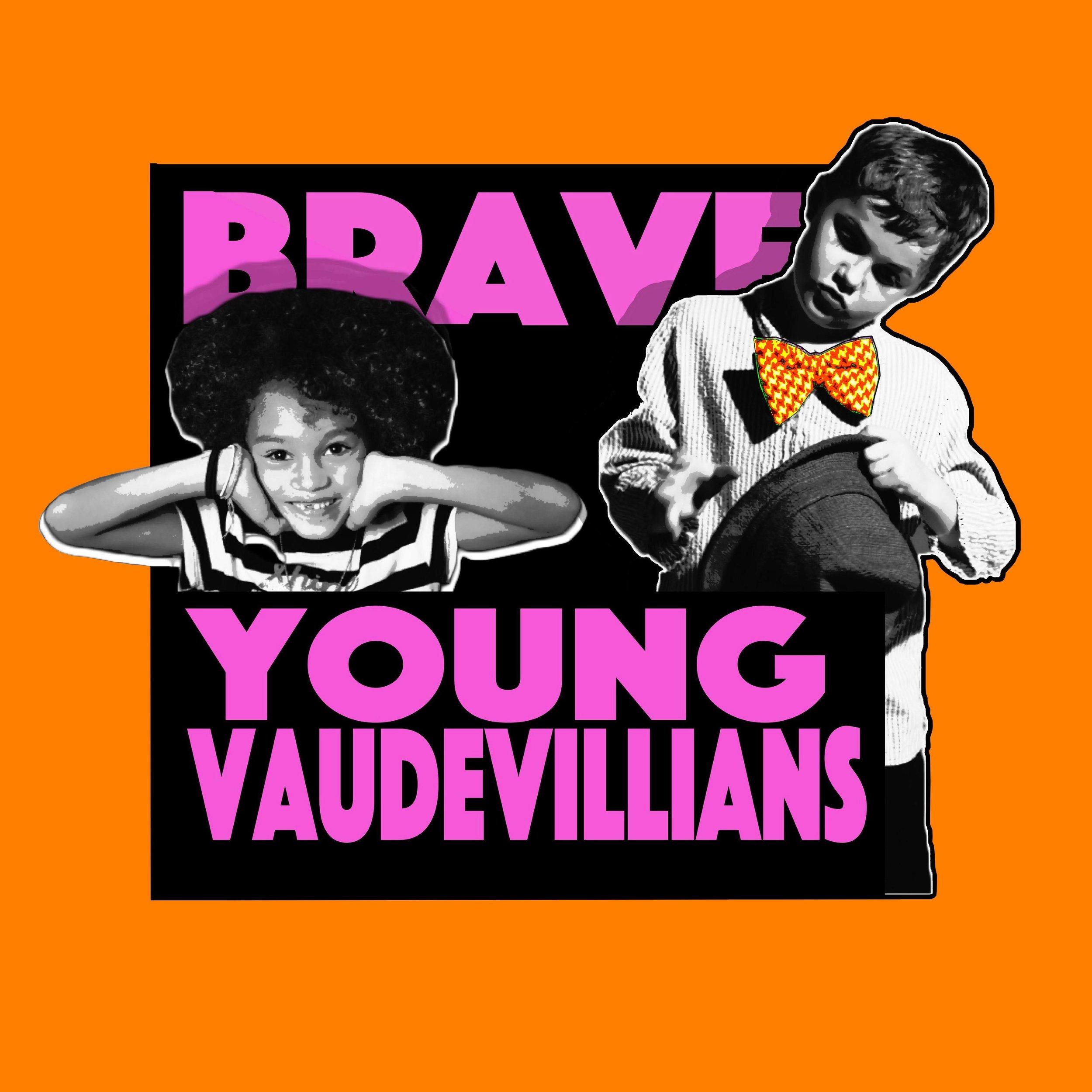 Brave Young Vaudevillians - AGES 6-9