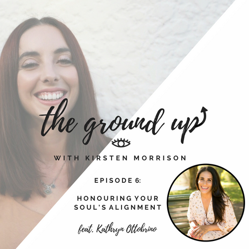 EPISODE 6 | KATHRYN OTTOBRINO | HONOURING YOUR SOUL'S ALIGNMENT
