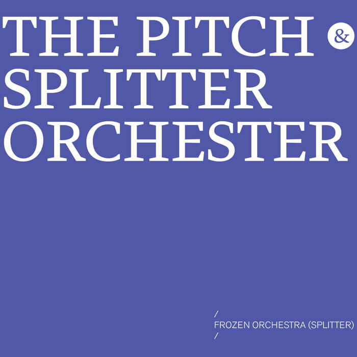 FROZEN ORCHESTRA - the Pitch & Splitter Orchester (mikroton)