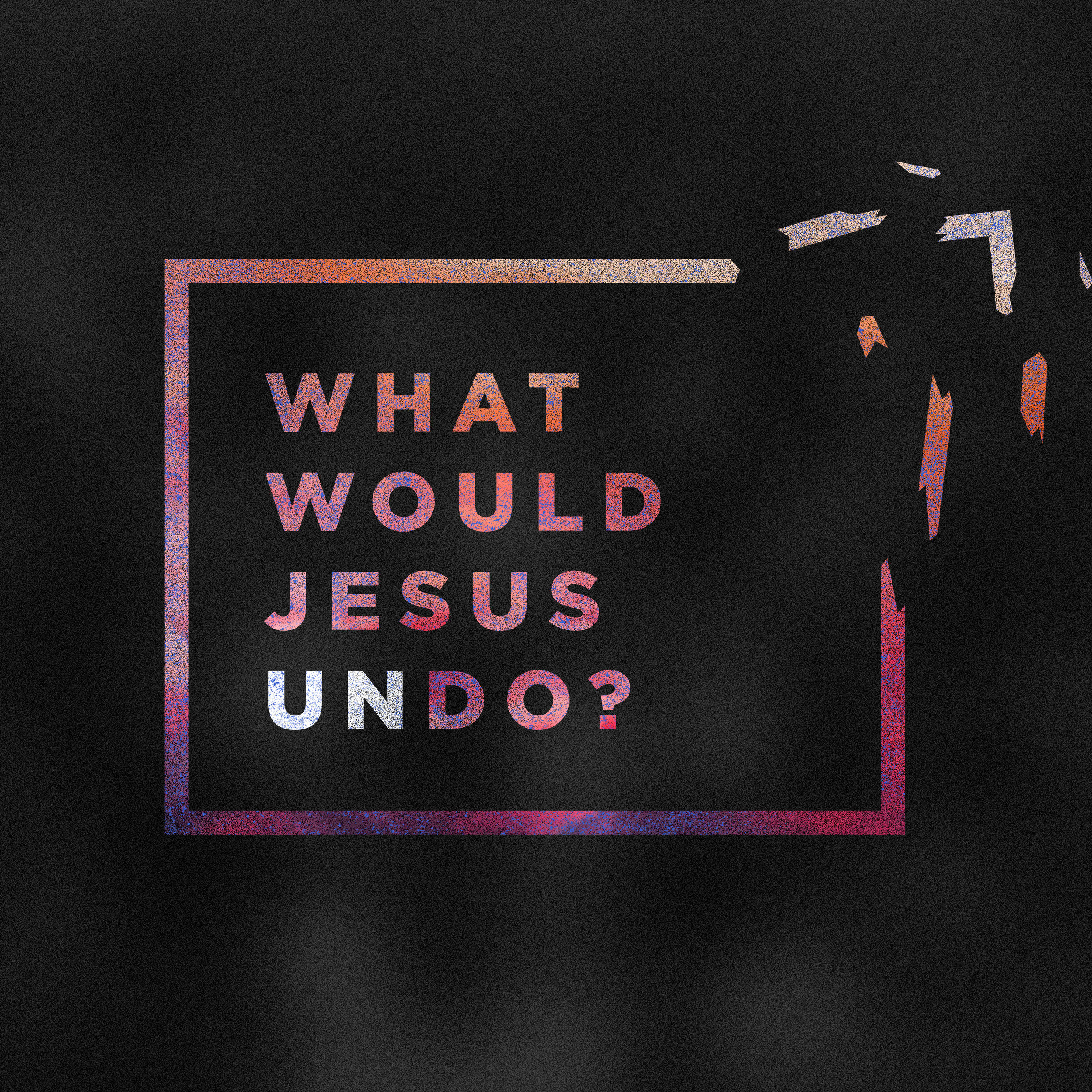 Copy of Copy of What Would Jesus Undo