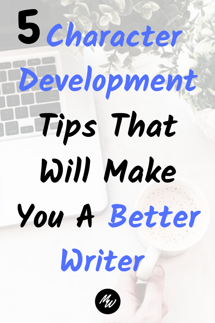 5 Character Development Tips That Will Make You A Better Writer.png