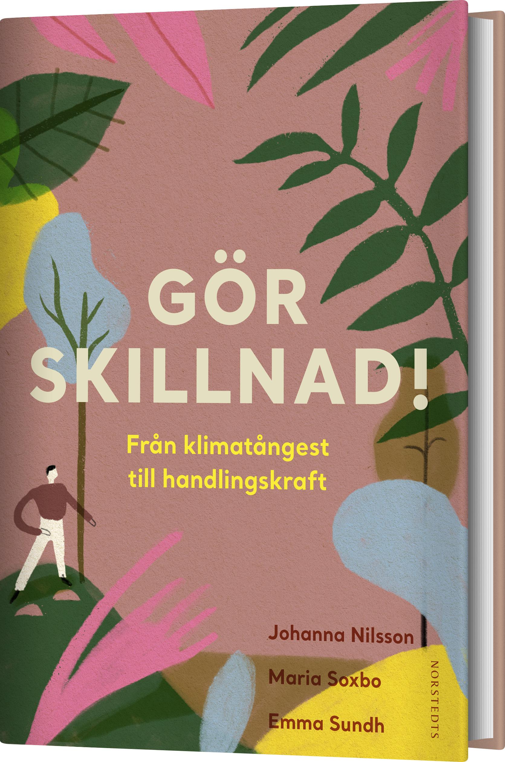 - Gör skillnad! Från klimatångest till handlingskraft av Johanna Nilsson, Maria Soxbo & Emma Sundh (Norstedts, 2019).(Högupplöst bild här.)