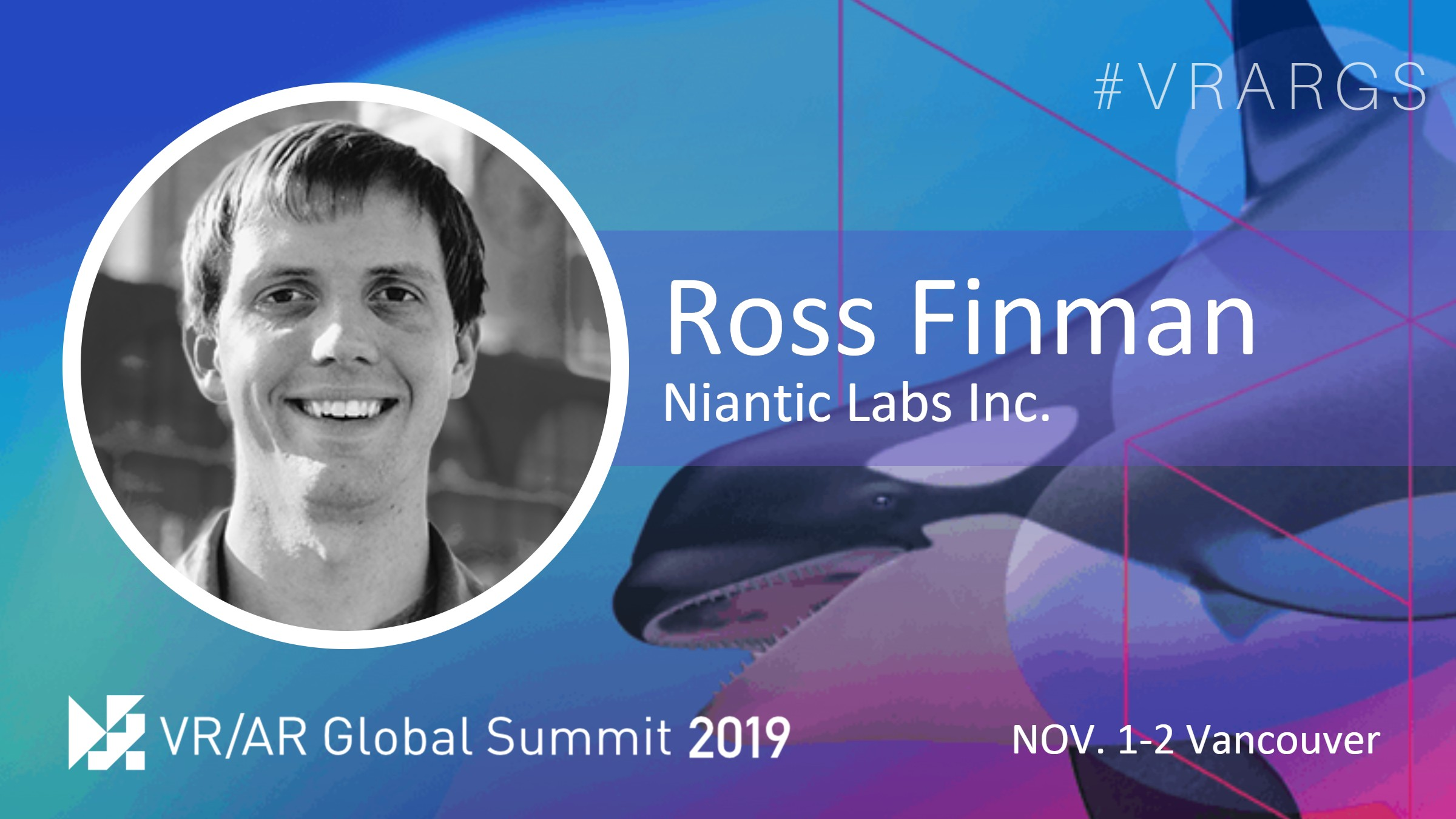 HighRes-Ross-Finman-Niantic-Labs-VRARGS-VRAR-Global-Summit-Spatial-Computing-Vancouver.jpg