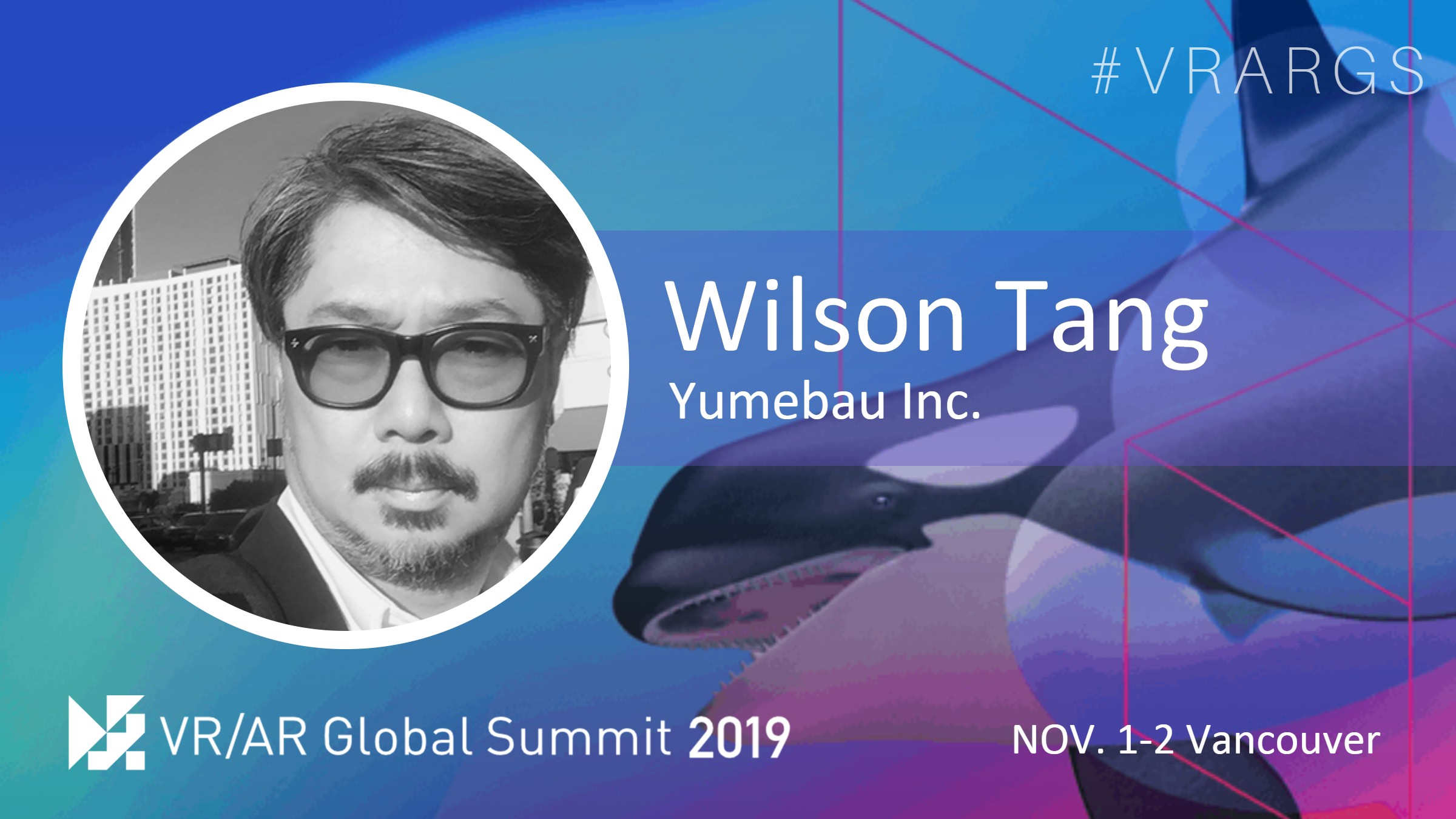 HighRes-Wilson-Tang-Yumebau-Inc-VRARGS-VRAR-Global-Summit-Spatial-Computing-Vancouver.jpg