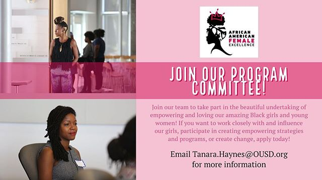 African American Female Excellence is searching for powerful women to join the AAFE Program Committee!  Join our team to take part in the beautiful undertaking of empowering and loving our amazing Black girls and young women! If you want to work closely with and influence our girls, participate in creating empowering strategies and programs, or create change, apply today!  For more information, please contact Tanara Haynes via email at Tanara.Haynes@OUSD.org.