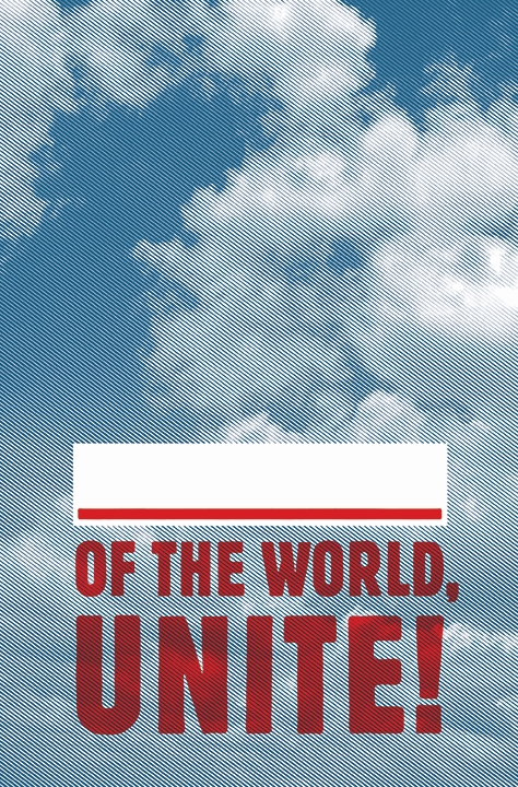 ______ of the World, Unite!, 2013.