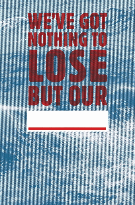 We've Got Nothing to Lose but Our _______., 2013.