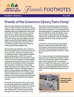 "Fall 2018 - Our 40th anniversary issue! Founded in September 1978, the Friends of the Livermore Public Library have contributed over $800,000 in grants to the Livermore Library. Learn about the history of the organization through the years. The ""Library Services"" section tells all about how to access Your Next Great Reads."