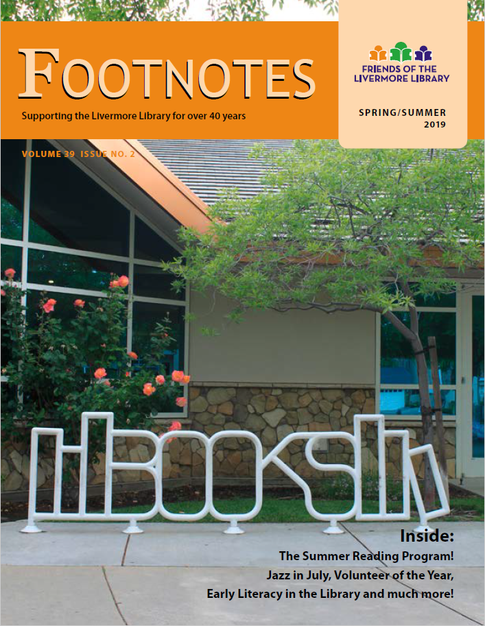 Spring/Summer 2019 - Everything you need to know about the adult and youth summer reading programs for 2019, plus this year's lineup for Jazz in July at the Civic Center Library. This issue also features articles about the early literacy program at the Livermore Library, and on the library's planning for the future. And don't miss the latest bookstore news.