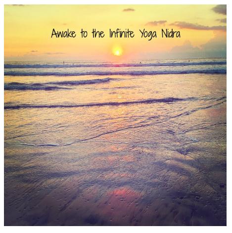 Yoga Nidra:Awake to the Infinite -