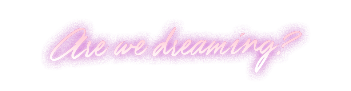 are we dreaming.png