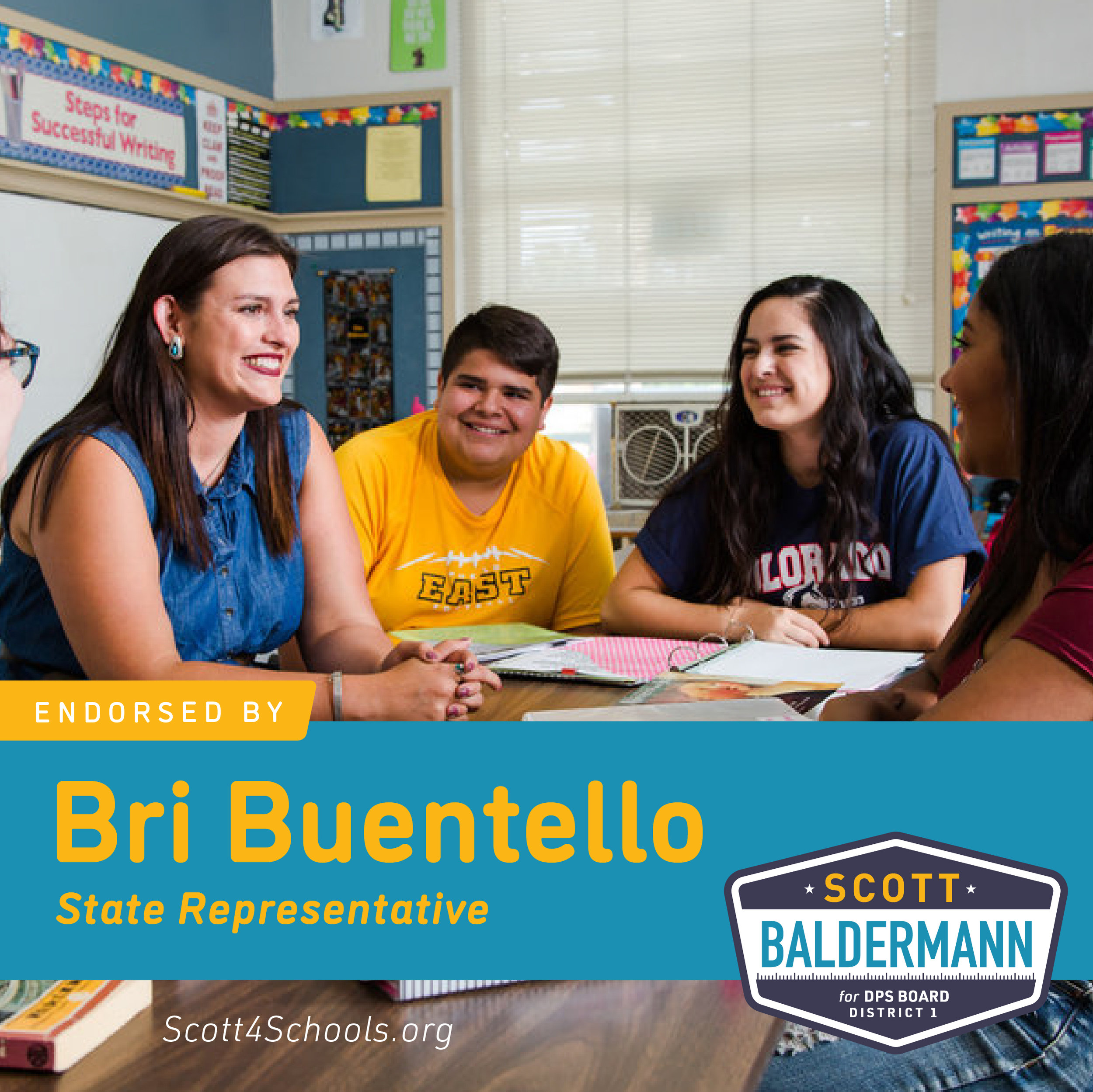 Bri Buentello - As a teacher, I have seen the impact that strong advocates on a school board can have on our children. It's why I'm proud to endorse Scott Baldermann for Denver School Board. He is a tireless fighter who will always put our children above all else.