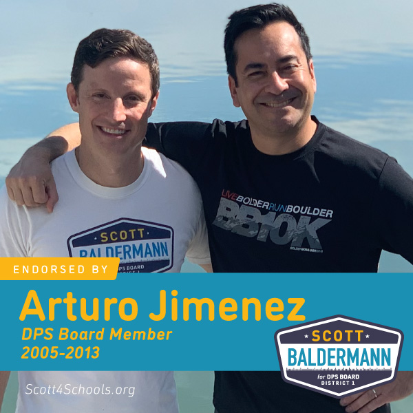 Arturo Jimenez - Scott will lead the anti-privatization effort for the benefit of all of Denver's kids. He will demand true transparency for district expenses, protect our neighborhood public schools, and advocate for whole-child education.