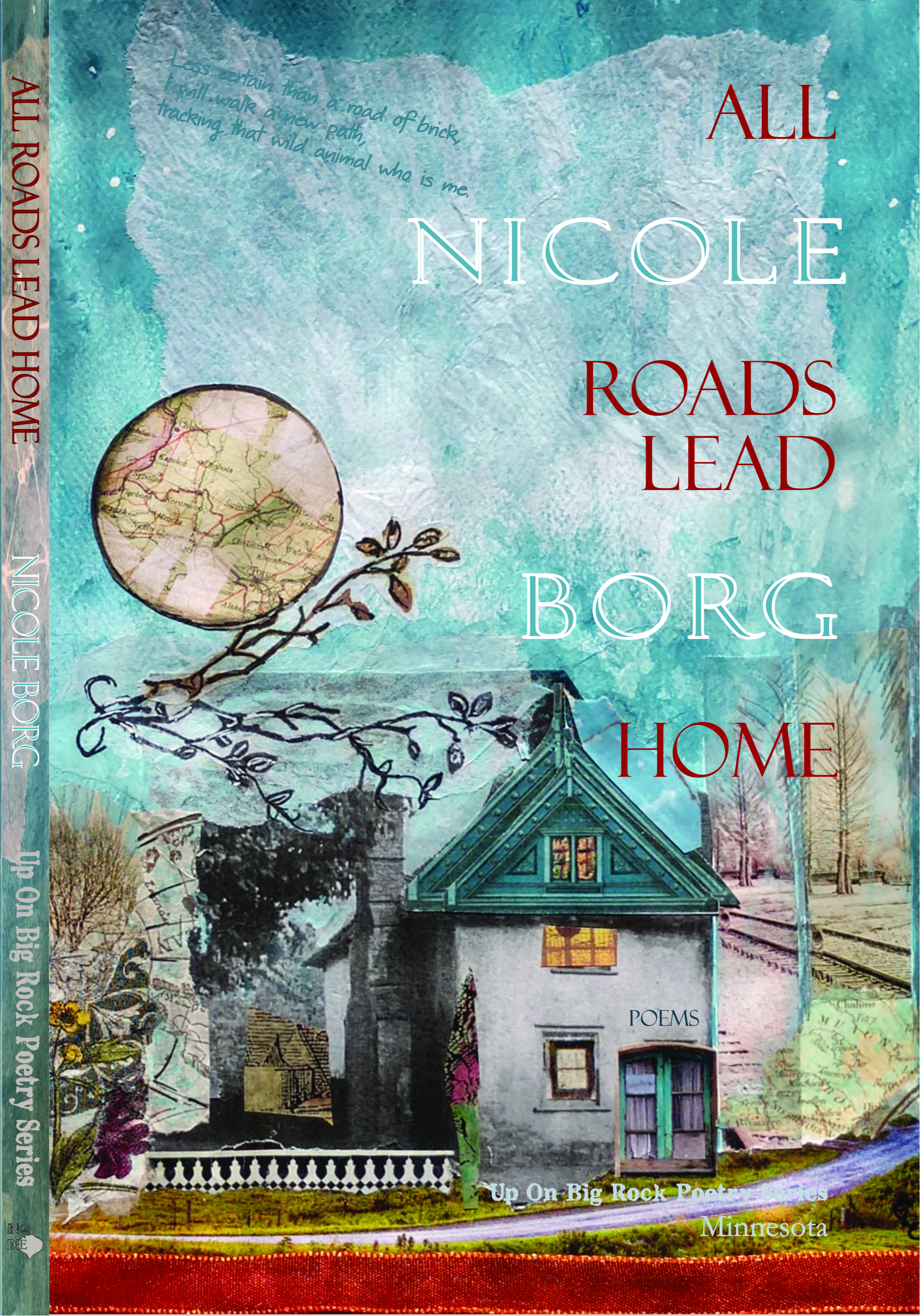 All Roads Lead Home - by Nicole Borg was published in 2018 by Up On Big Rock Poetry Series an imprint of Shipwreckt Books Publishing Company.