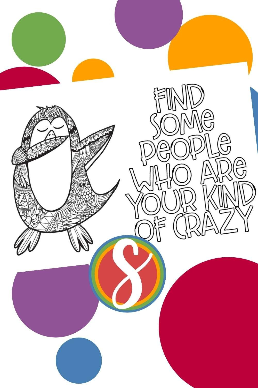 """Dabbing penguin coloring page with quote, """"Find some people who are your kind of crazy,"""" sheet from Stevie Doodles"""