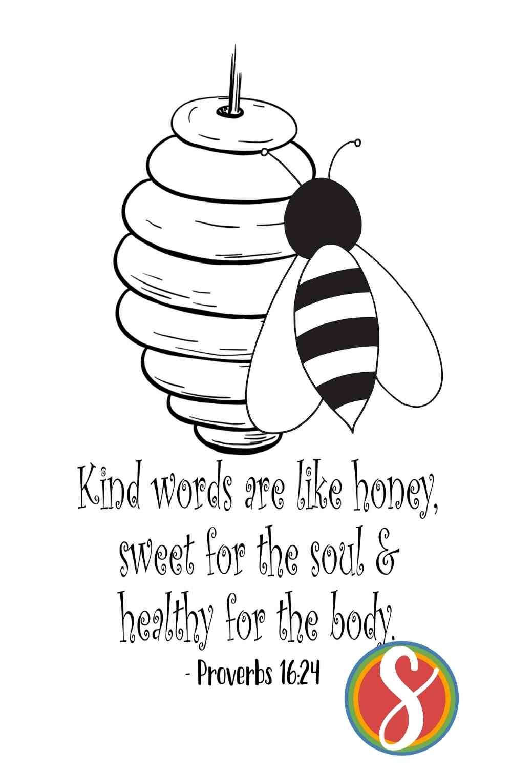 """This free honey bee coloring page has a hive, a bee, and proverbs 16:24 """"kind words are like honey, sweet for the soul and healthy for the body"""" - free bee page to print and color from Stevie Doodles"""