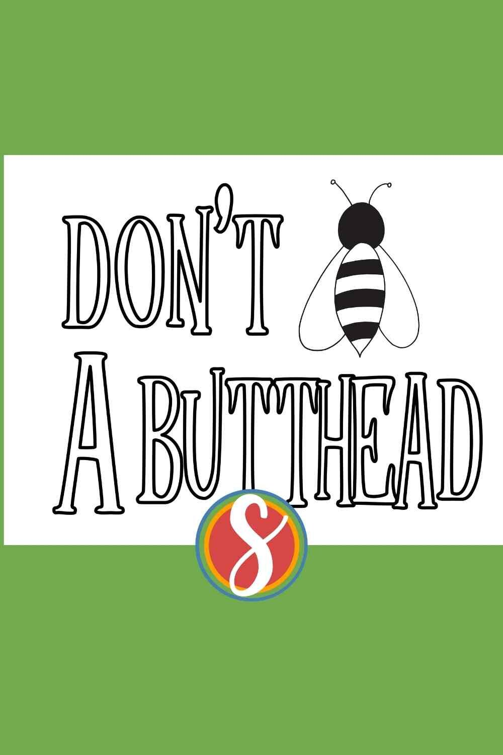 Don't BEE a butthead - a free bee coloring page from Stevie Doodles - print and color this bee coloring sheet today and find more free bee coloring pages too. I hope you love my bee pages!