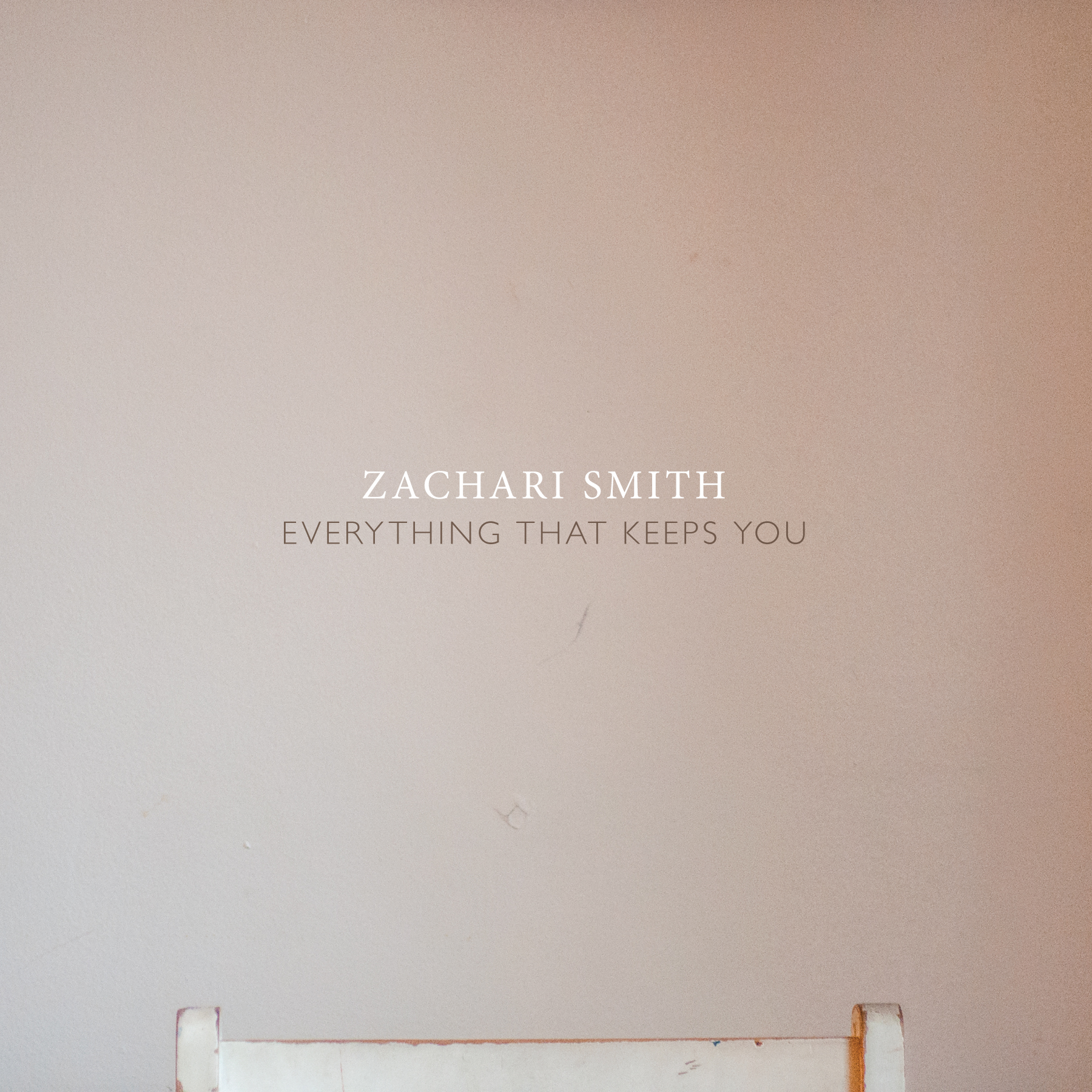 Zachari Smith - Everything That Keeps You (2019)