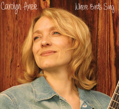 Carolyn Anele - Where Birds Sing (2013)