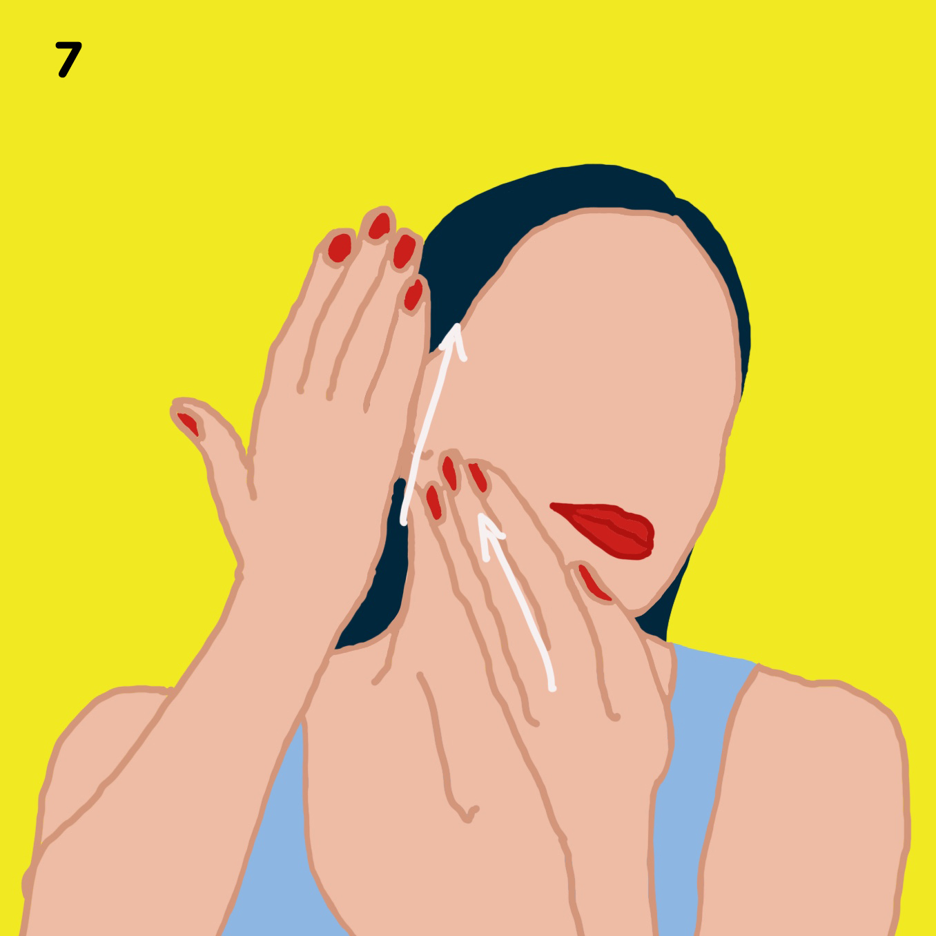 7. YOUR CHEEKS   Using the flat part of your fingers and top of the palm, stroke your cheeks from chin to cheekbone, lifting the side of your cheeks in an upwards manner. Coming from the neck upwards. Repeat this 5 times on each side.
