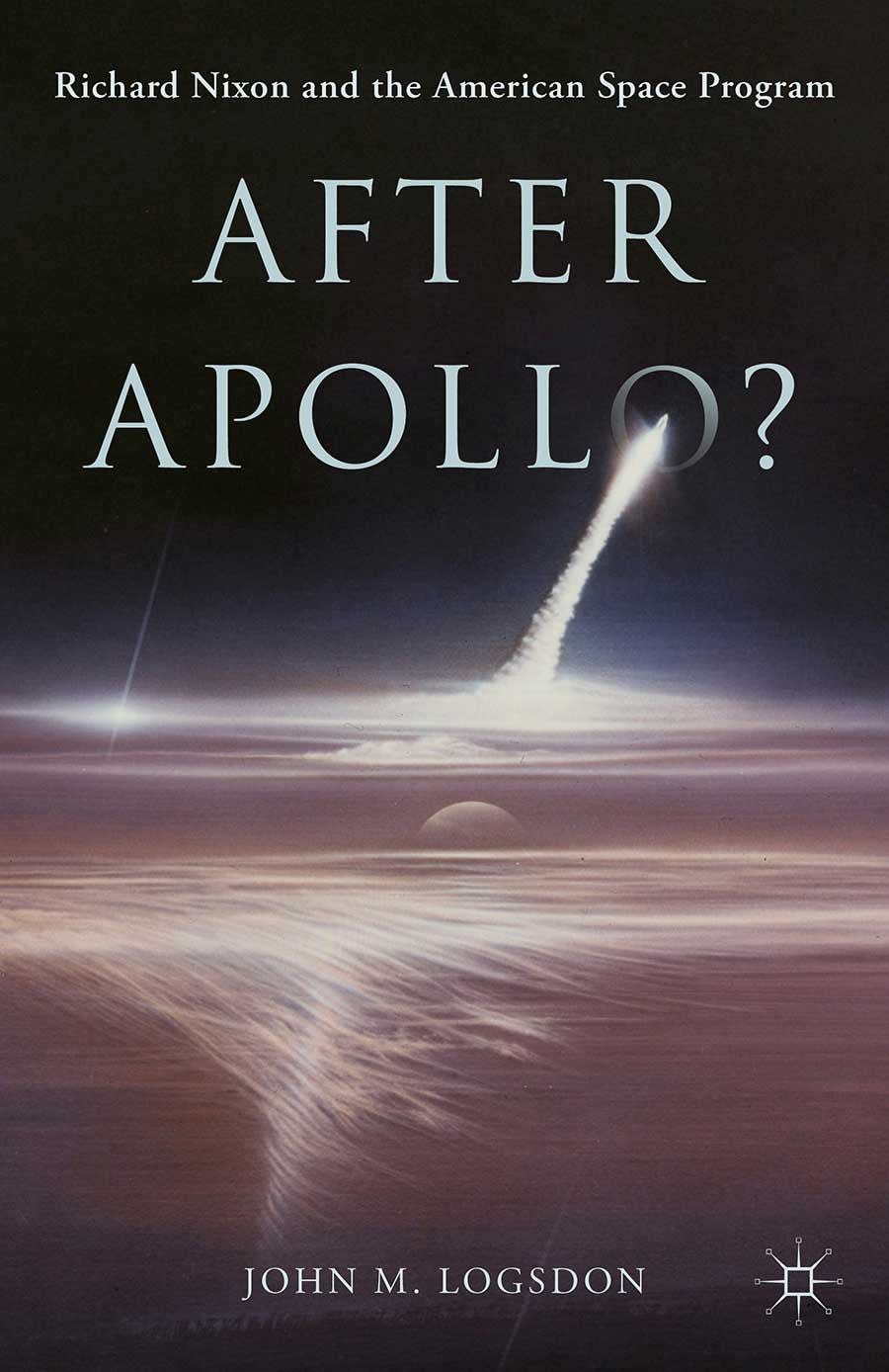 """After Apollo? Richard Nixon and the American Space Program (2015) - """"From me comes only praise, multi-faceted praise.""""– Michael Collins, Apollo 11""""Every President since has followed the Nixon space policy, yet we study it far less than Kennedy's. If you want to understand what happened then – and how it is still affecting us 40 years later – read this book. Study it. Learn from the past to change the future.""""– Wayne Hale, space shuttle program manager and shuttle flight director""""Expertly researched, wonderfully written, very readable…Essential reading for everyone concerned with the course of space exploration.""""– Professor Howard McCurdy, American University."""