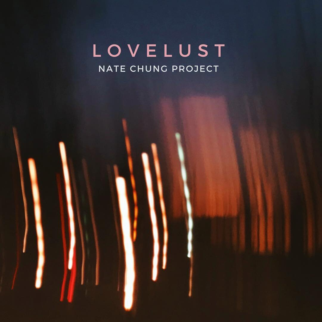 Nate Chung Project -  Lovelust EP  (produced, engineered, mixed)  bass, electric guitars, acoustic doubles, xylophone