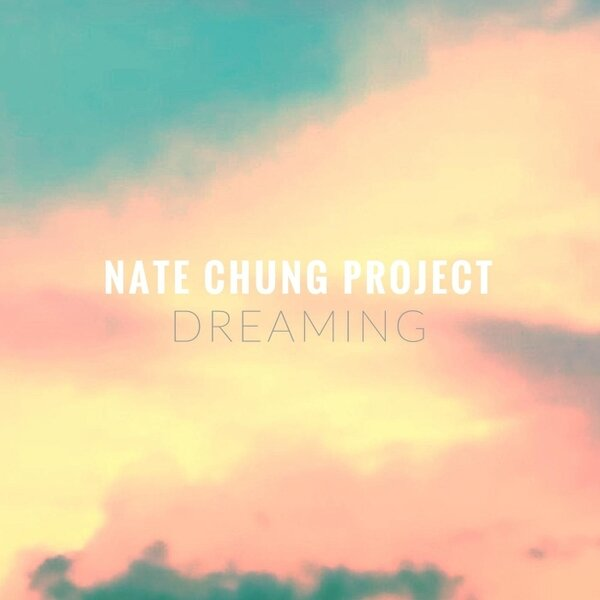 Nate Chung Project -  Dreaming  (produced, engineered, mixed)  guitars, keyboards, backing vocals