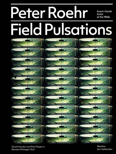 Peter-Roehr—Field Pulsations—Avant-Garde Artist of the '60s (Köln: Snoeck, Jan 2018) -