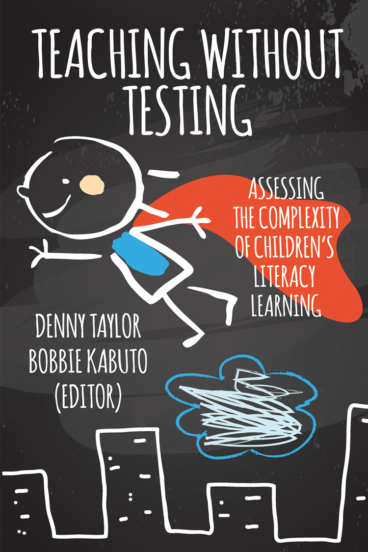 Teaching without Testing: Assessing the Complexity of Children's Literacy Learning