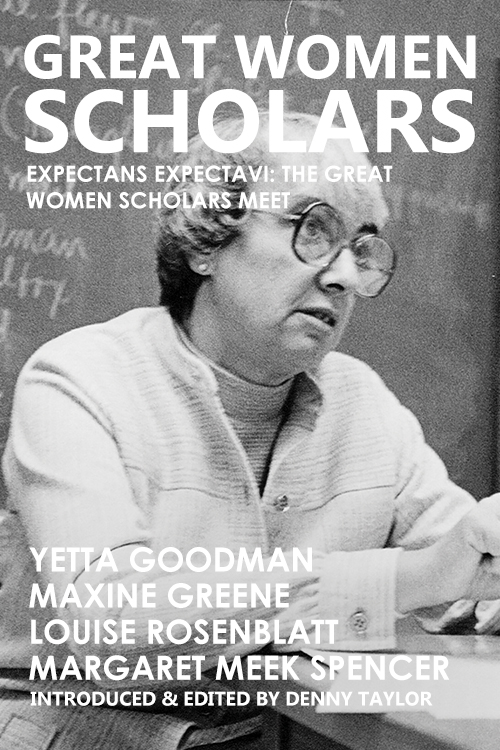 Great Women Scholars: Yetta Goodman, Maxine Greene, Louise Rosenblatt, Margaret Meek Spencer