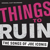 Things To Ruin: The Songs of Joe Iconis (original cast album)