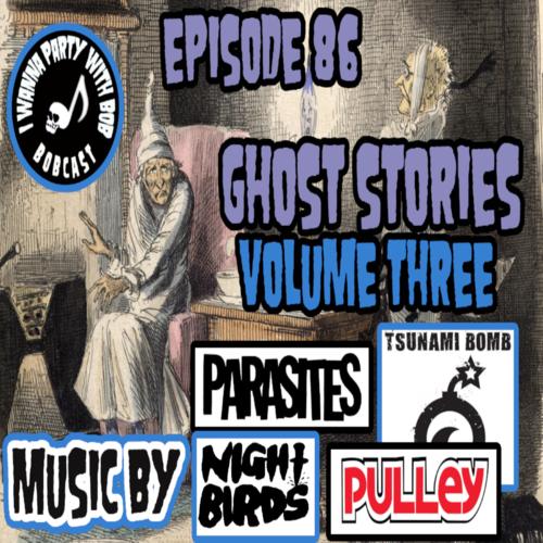 Episode 86 - Ghost Stories Volume III