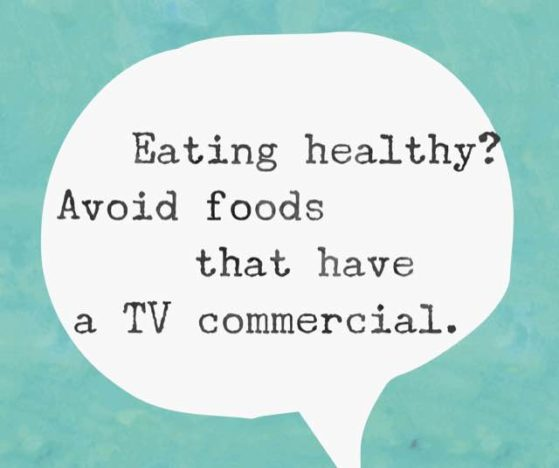 """Eating healthy? Avoid foods that have a TV commercial."" -Amanda Downsborough"