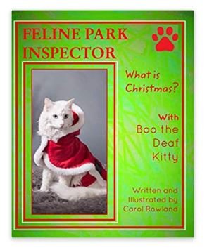 Feline Park InspectorWhat is Christmas? - https://www.amazon.com/Feline-Park-Inspector-Carol-Rowland/dp/0464907810/ref=tmm_pap_swatch_0?_encoding=UTF8&qid=1555629112&sr=8-1