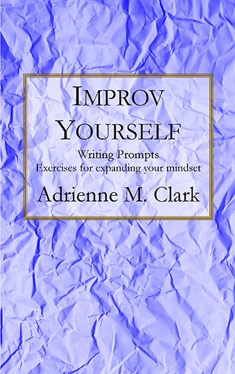 Improv Yourself - Writing Prompts: Exercises for expanding your mindset