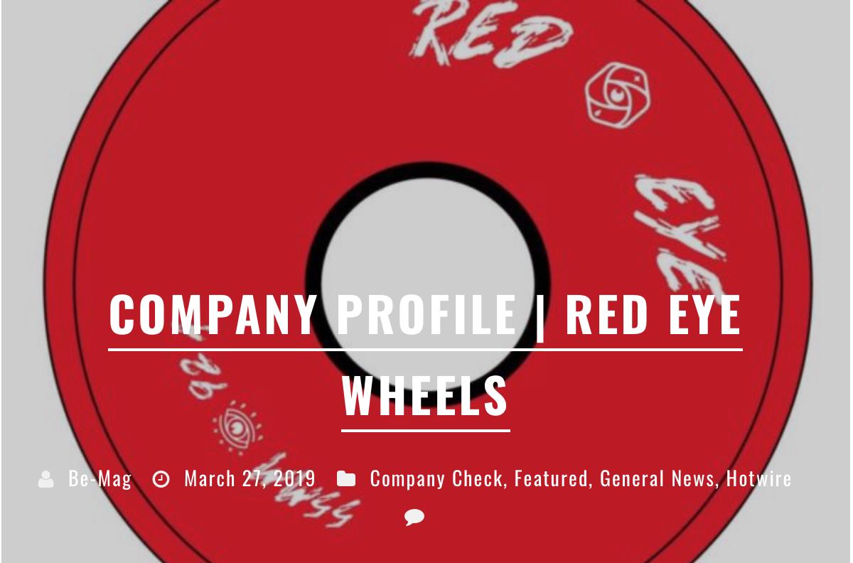 BE-MAG - COMPANY PROFILE : RED EYE WHEELS