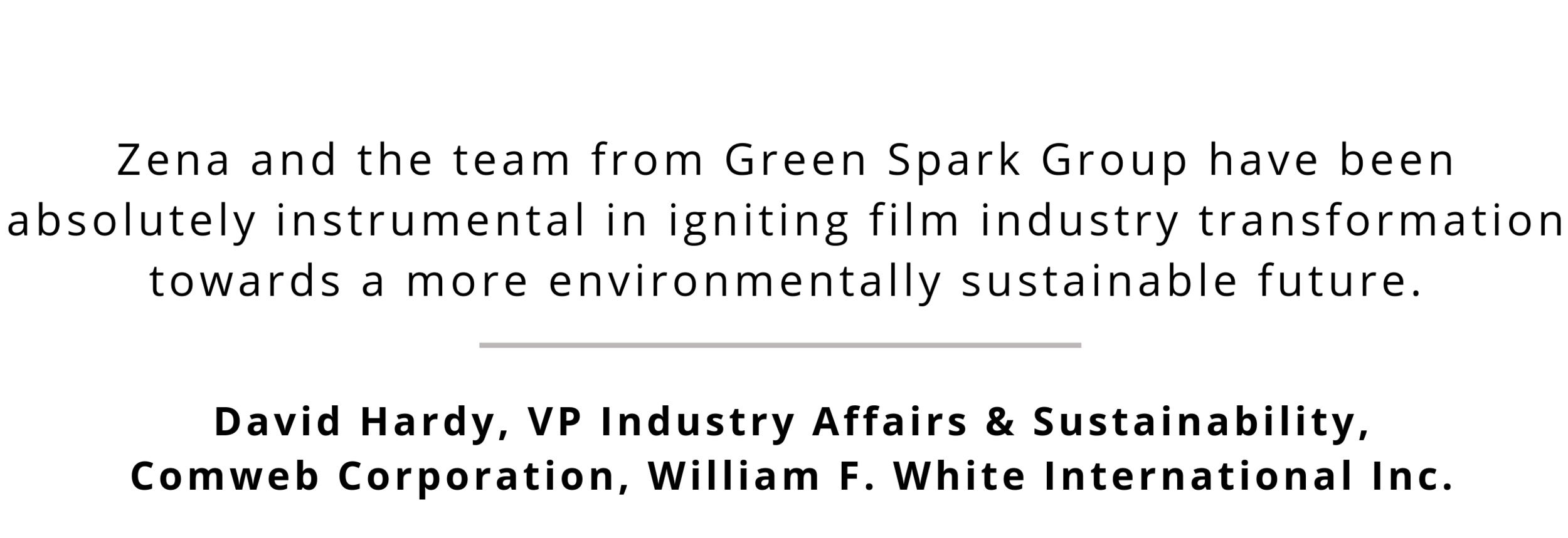 The Green Spark Group team have been instrumental in leading the charge towards sustainable production, taking the film industry into the modern age. They're the leading voice in the sustainable product.png