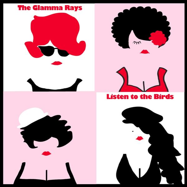 The Glamma Rays - Listen To The Birds