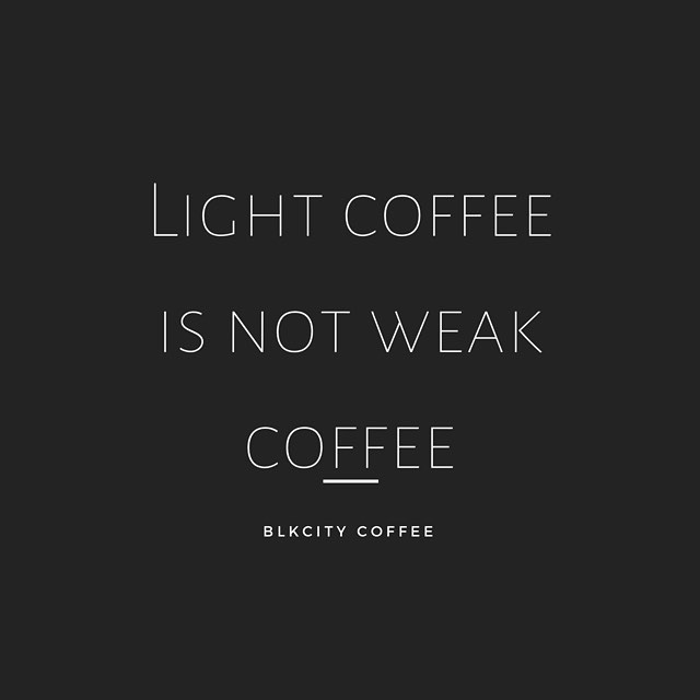 Due to the misinformation and assumptions I had, I used to think light coffee wasn't good enough for me when I was younger. Subconsciously thinking dark roasts were strong which meant I was strong for drinking it. 😑 oh lord. Funny how we use things to label ourselves.