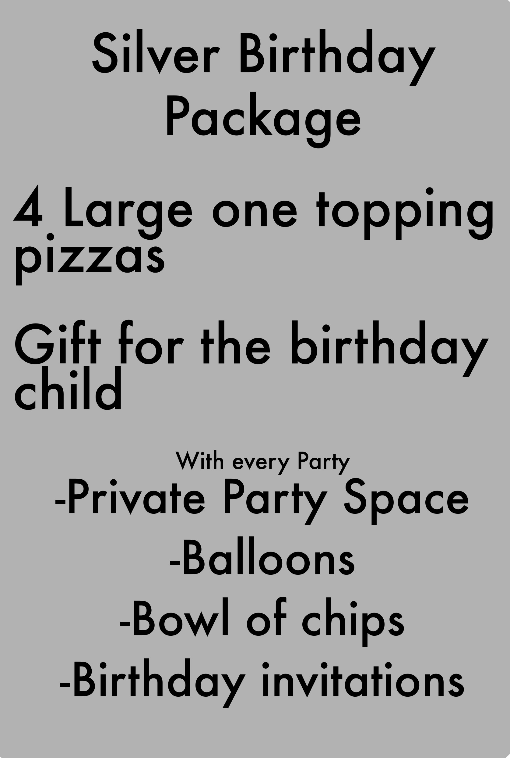 The silver birthday package is our most popular. It brings more food to the table as well as a special gift for the birthday child. -