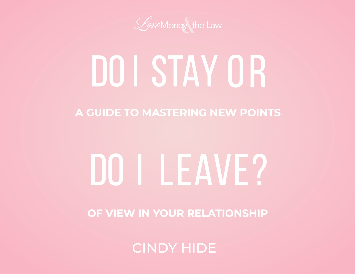 Seminar for Do I Stay or Do I Leave: A Guide to Mastering New Points of View in Your Relationship.