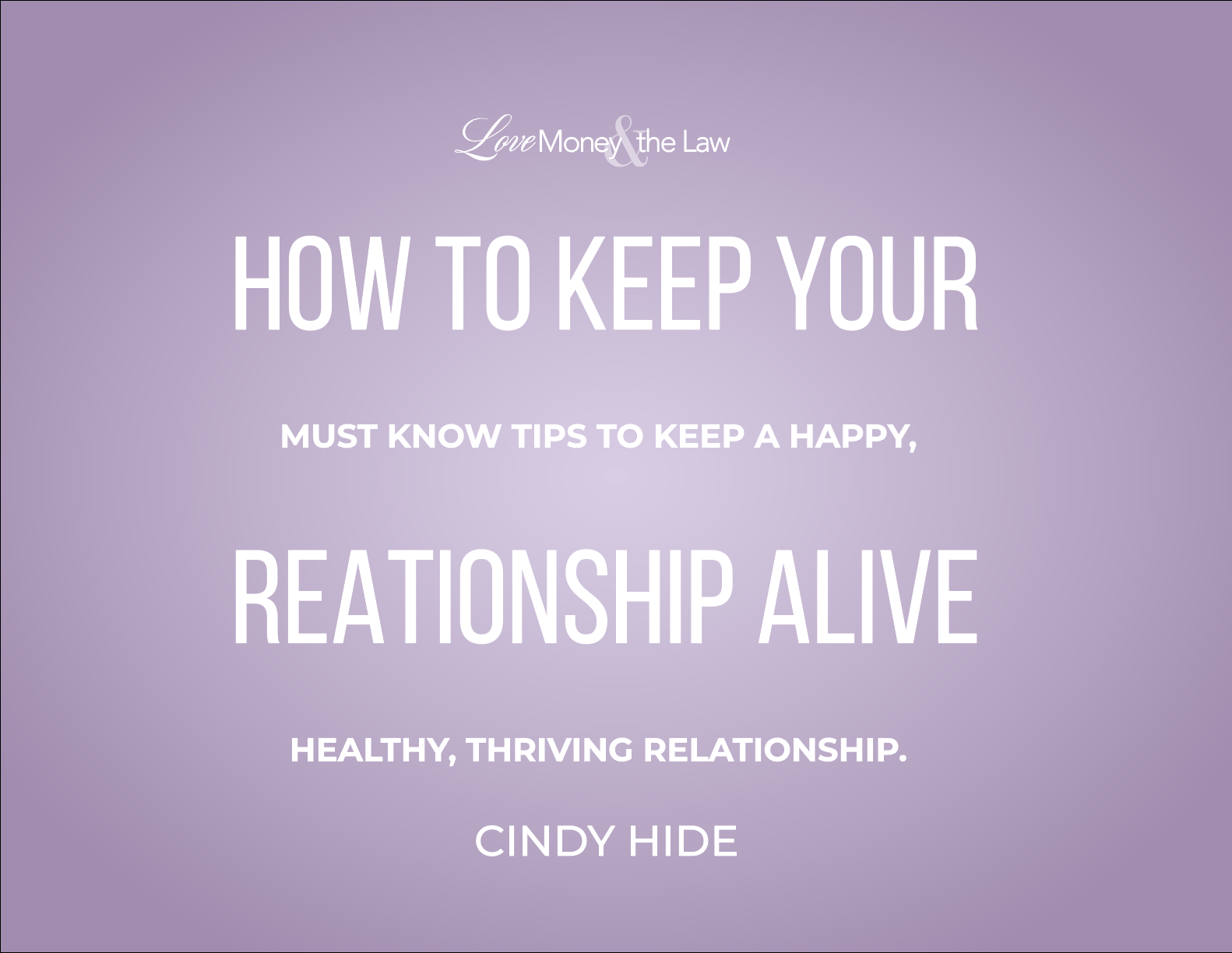 Seminar For How to Keep Your Relationship Alive: Must Know Tips to Keep a Happy, Healthy, Thriving Relationship.