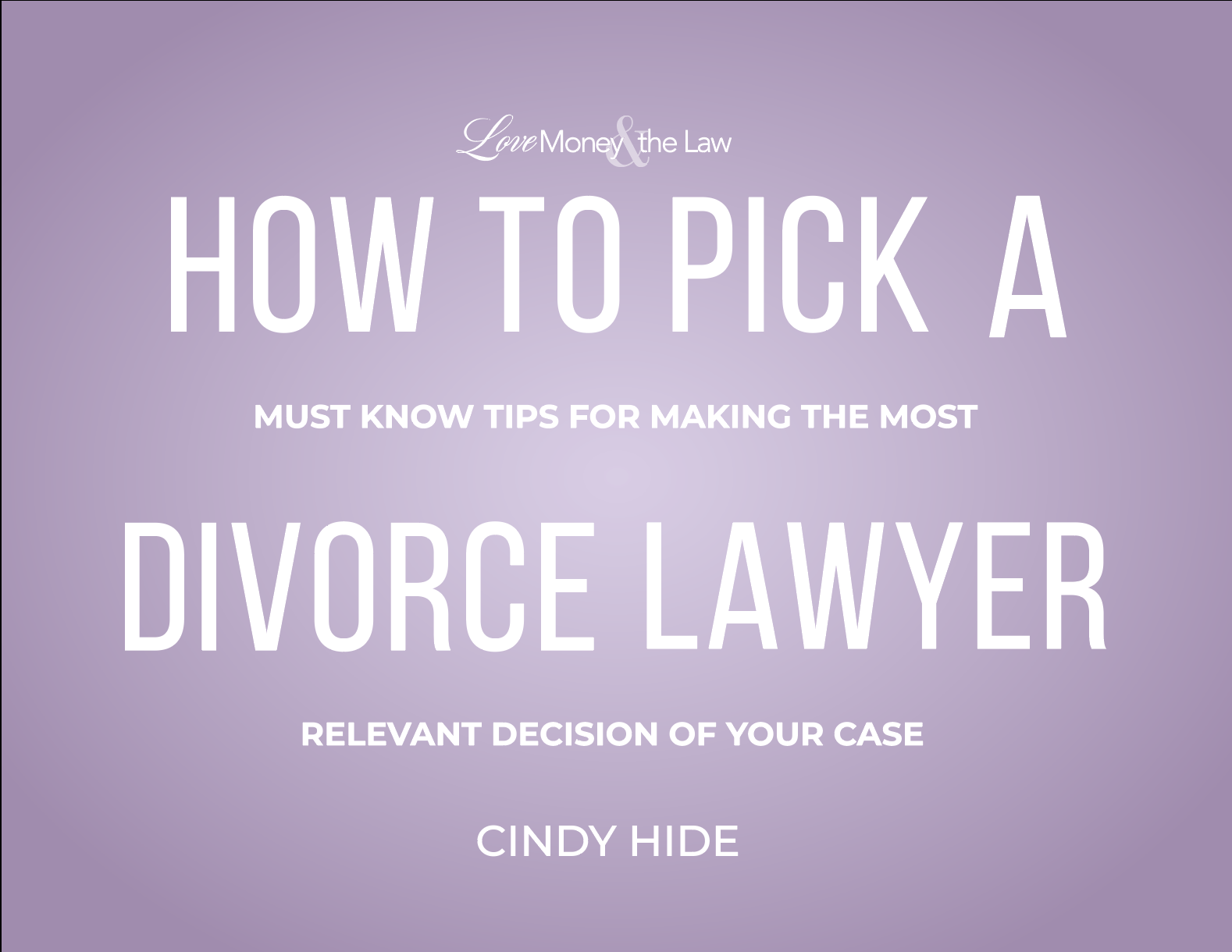Resources for How to Pick A Divorce Lawyer: Must Know Tips for Making the Most Relevant Decisions of Your Case.