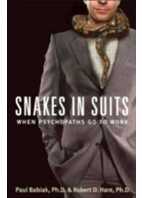 Snakes in Suits: When Psychopaths Go to Work  Paul Babiak & Robert D. Hare ISBN 9780061147890