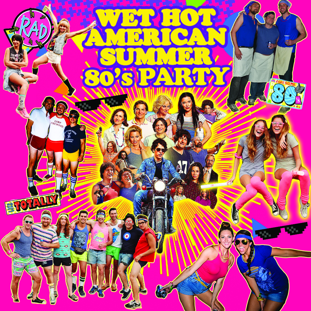 Party #1: Wet Hot American Summer 80's Party!    We're throwing it way back to high socks, short shorts, and however you want to rep the 80's!