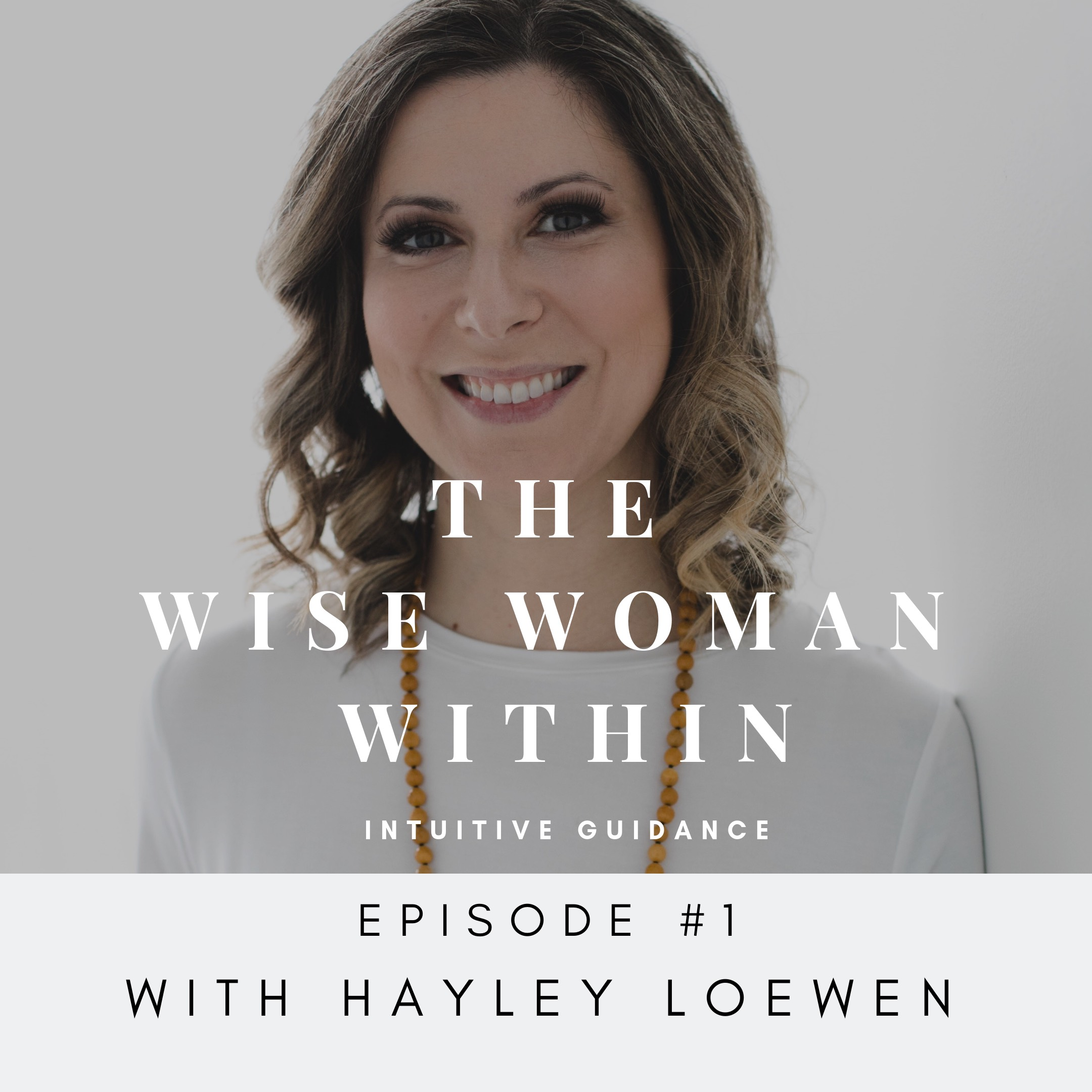 Episode 1 of Hayley Loewen's The Wise Woman Within Podcast
