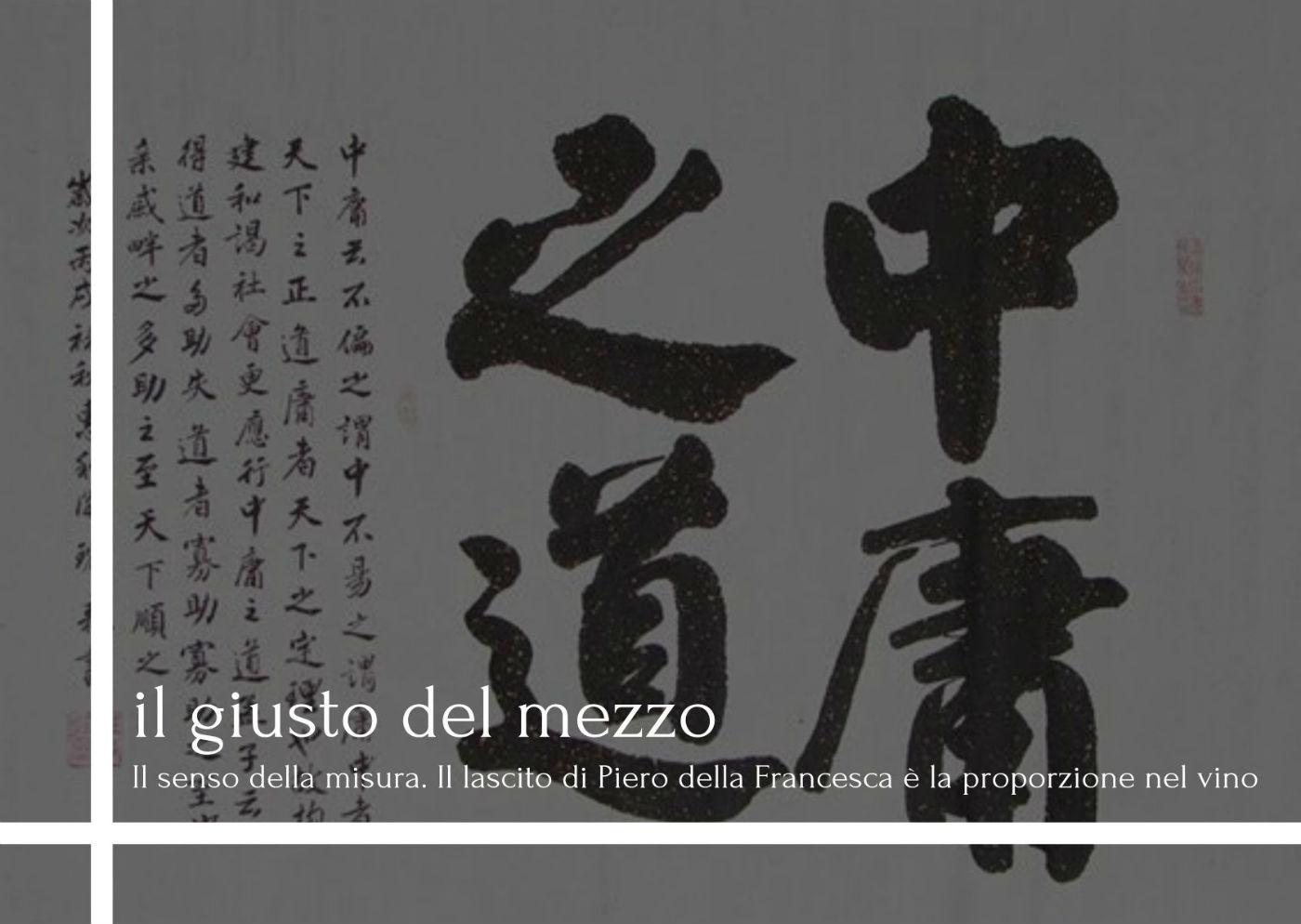il giusto del mezzo      Il senso della misura. Il lascito di Piero della Francesca è la proporzione nel vino bianchello del Metauro DOC la staffetta del bianchello