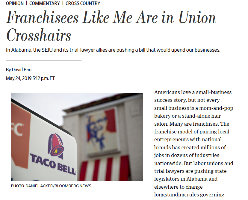 """""""In Alabama, the bill was rushed through the Senate, but the House is taking a more thoughtful approach. Unfortunately, two House hearings failed to derail it, and it's possible the legislation enjoys the support of a majority of lawmakers… The Protect Alabama Small Business Act is a solution in search of problem that doesn't exist."""" - David Barr, Alabama Taco Bell & KFC franchisee -"""
